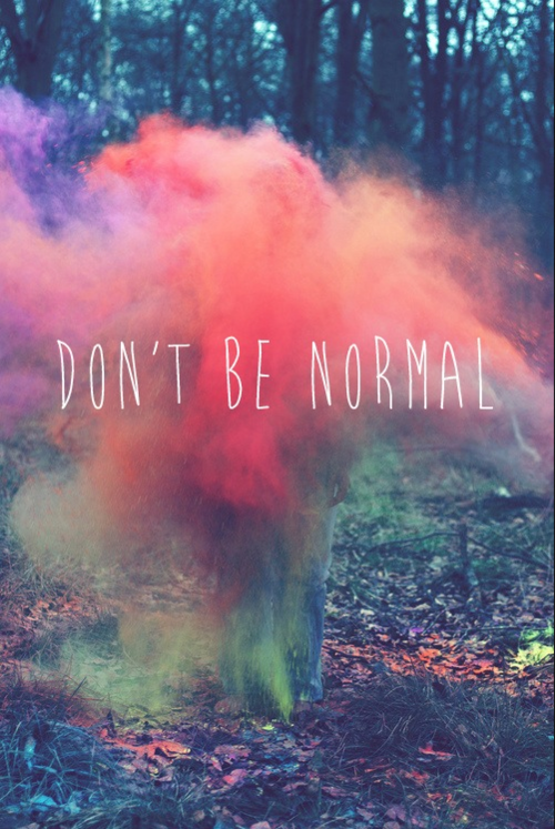 Don 39 T Be Normal Via Tumblr Image 1751728 By Maria D