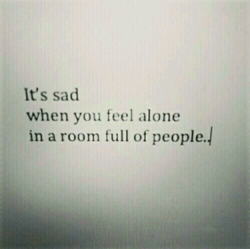 Quotes Feeling Sad And Alone: Alone, Cry, Feel, Full, People, Quotes, Room, Sad
