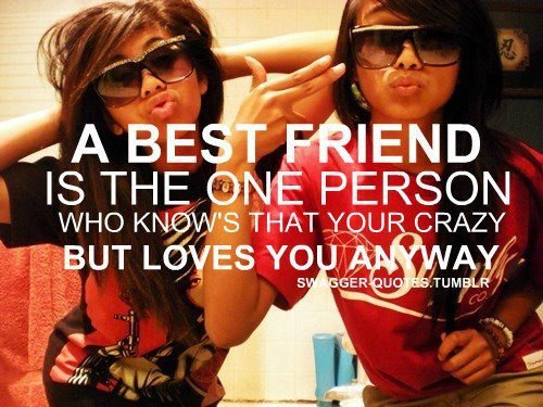 best friend, crazy, friends, girls, love, quote, text, true, true story