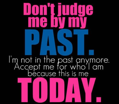 Don't Judge Me by My Past Quotes