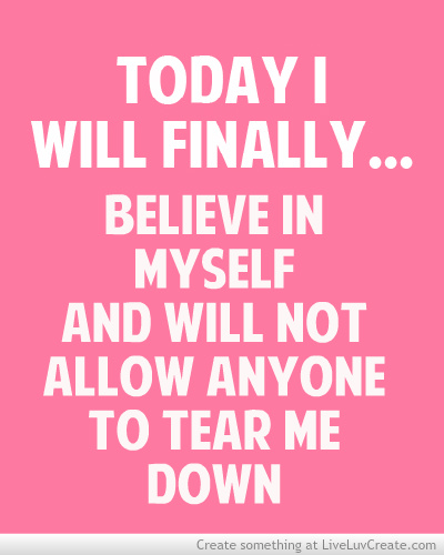 advice, cute, girls, i will believe in myself, inspirational, love, pretty, quote, quotes