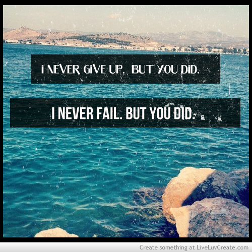 cute, i never give up and fail but you did, inspirational, love, pretty, quote, quotes