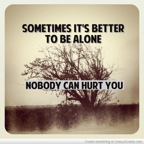 Better Off Alone Sad Quote: Love, Advice, Breakup, Life, Inspirational